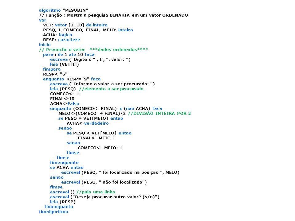 algoritmo PESQBIN // Função : Mostra a pesquisa BINÁRIA em um vetor ORDENADO. var. VET: vetor [1..10] de inteiro.